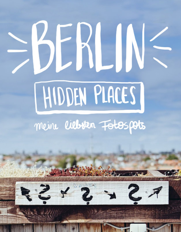 Berlin Hidden Places - Meine liebsten Fotospots