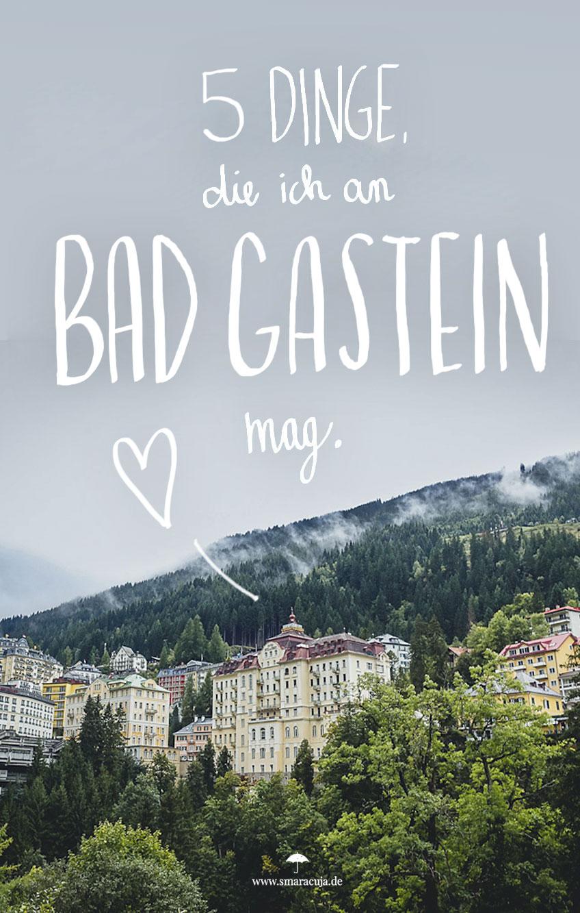 Ein Wochenende in Bad Gastein - 5 Gründe für eine Reise ins Salzburger Land