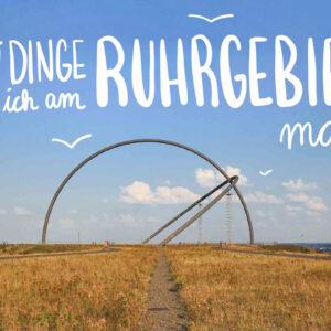 10 illustre Dinge, die ich am Ruhrgebiet mag